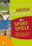 Das große Limpert-Buch der Sportspiele: Regeln, Technik und Spielformen von Mannschafts- und Rückschlagspielen