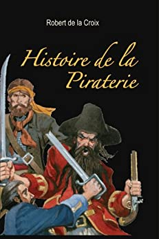 Histoire de la Piraterie par [De La Croix, Robert]