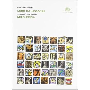 Libri Da Leggere. Mito Ed Epica. Per Le Scuole Superiori. Con Espansione Online