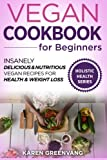 Vegan Cookbook for Beginners: Insanely Delicious and Nutritious Vegan Recipes for Health & Weight Loss: Volume 1 (Vegan, Alkaline, Plant Based, Plant Based Cookbook)