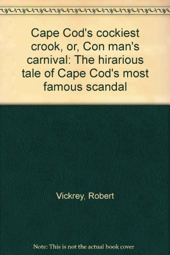 Cape Cod's Cockiest Crook or Con Man's Carnival: The hilarious tale of Cape Cod's most famous scandal. (Crystal Cape)