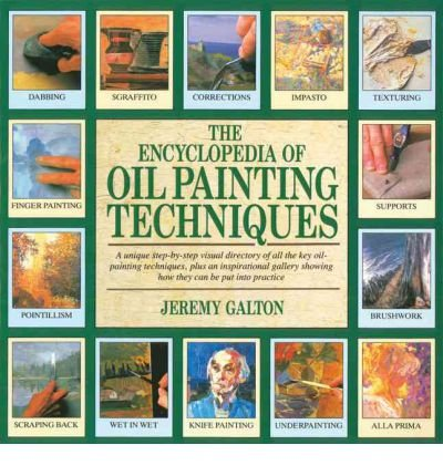 The Encyclopedia of Oil Painting Techniques: A Unique Step-by-step Visual Directory of All the Key Oil Painting Techniques (Paperback) - Common