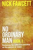No Ordinary Man: Bk. 1: Resources for Reflective Worship on the Person of Jesus