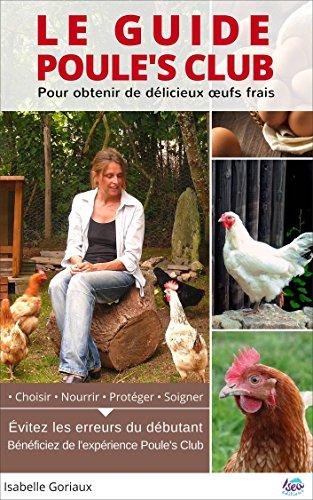 Le Guide Poule's Club pour lever vos poules: Comment viter les erreurs de l'leveur de poules dbutant