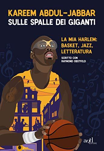 Sulle spalle dei giganti: La mia Harlem: basket, jazz, letteratura (add biografie) (Italian Edition)