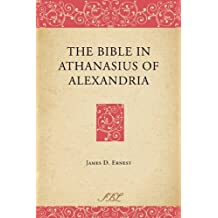 The Bible in Athanasius of Alexandria (Bible in Ancient Christianity)