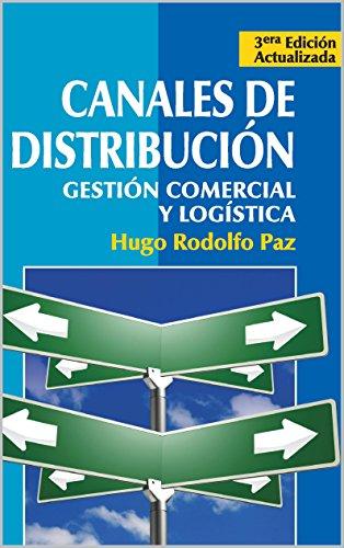 CANALES DE DISTRIBUCION: Gestión Comercial y Logística. por Lic. Hugo Rodolfo Paz