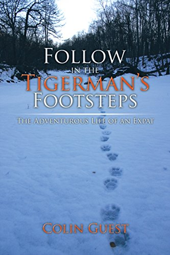 Follow in the Tigerman's Footsteps: The Adventurous Life of an Expat by [Guest, Colin, Guest, Colin]