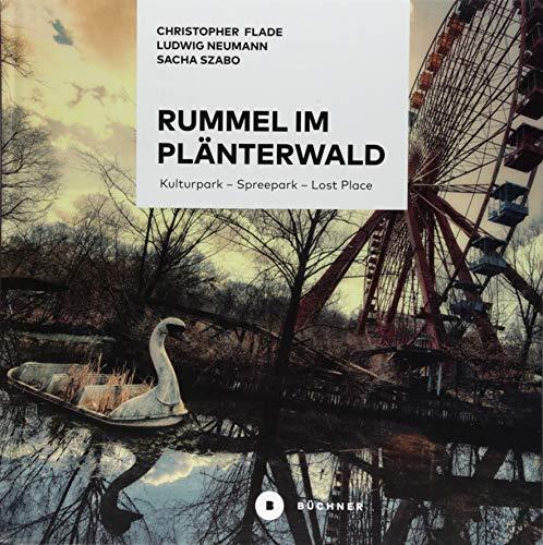 Rummel im Plänterwald: Kulturpark – Spreepark – Lost Place. Das Buch über Berlins fast vergessenen Freizeitpark Buch-Cover