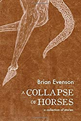 A Collapse of Horses by Brian Evenson (2016-02-09)