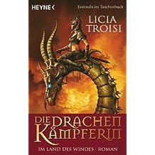 Die Drachenkämpferin - Im Land des Windes: Roman