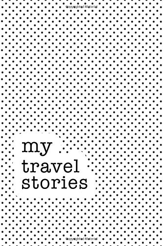 My Travel Stories: A Matte 6x9 Inch Softcover Notebook Journal With 120 Blank Lined Pages And A Wanderlust Vacay Cover Slogan por Enrobed Polka Dot Journals
