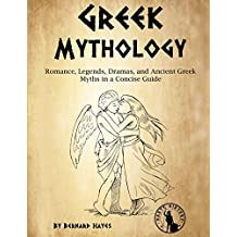 Greek Mythology: Romance, Legends, Dramas, and Ancient Greek Myths in a Concise Guide