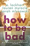 How to Be Bad by E. Lockhart, Sarah Mlynowski, Lauren Myracle