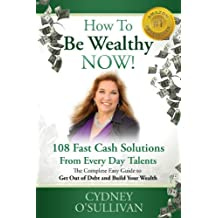 How To Be Wealthy NOW! 108 Fast Cash Solutions From Every Day Talents (Fast Cash: A Step-By-Step Guide) (English Edition)