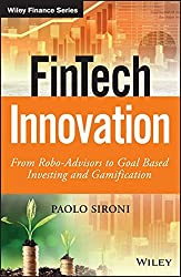 FinTech Innovation: From Robo-Advisors to Goal Based Investing and Gamification (Wiley Finance Series)