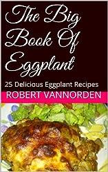 The Big Book Of Eggplant: 25 Delicious Eggplant Recipes (English Edition)