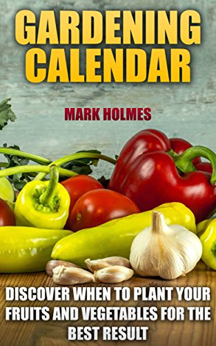 Gardening Calendar: Discover When To Plant Your Fruits and Vegetables For The Best Result (English Edition)