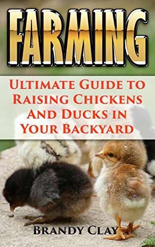Farming: Ultimate Guide to Raising Chickens And Ducks in Your Backyard (English Edition)