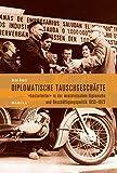 Diplomatische Tauschgeschäfte: Gastarbeiter in der westdeutschen Diplomatie und Beschäftigungspolitik 1953-1973 - Heike Knortz