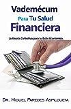 VADEMECUM PARA TU SALUD FINANCIERA: La Receta Definitiva para Tu Éxito Económico (SAGA DE DESARROLLO PERSONAL nº 1)