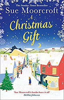 A Christmas Gift: The #1 Christmas bestseller returns with the most feel good romance of 2018 by [Moorcroft, Sue]