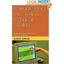 Profitable Horse Race Betting: Technical Analysis: Technical Analysis Using Stock Market Techniques