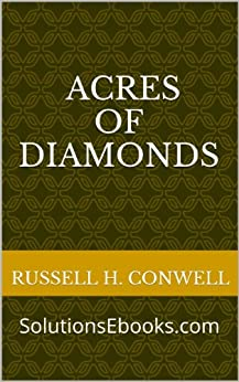 Acres of Diamonds (How To Get Rich - Make Money - Wealthy - Be Successful - Secrets - Opportunity - Sales - Marketing - Selling) (AUDIOBOOK MP3 - optional buy - See Description end) (Annotated) by [Conwell, Russell Herman]