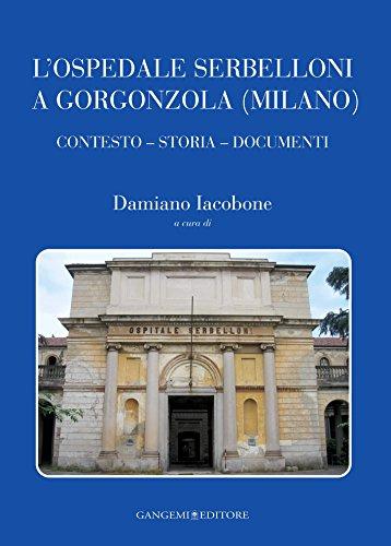 L'Ospedale Serbelloni a Gorgonzola (Milano): Contesto - Storia - Documenti