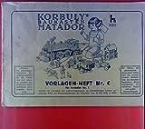 Korbuly`s Baukasten Matador. Vorlagen-Heft Nr. C für Matador Nr. 1