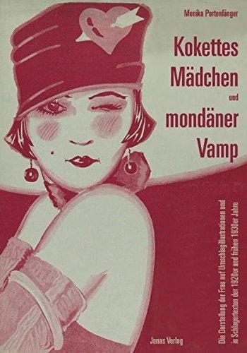 Kokettes Mädchen und mondäner Vamp: Die Darstellung der Frau auf Umschlagillustrationen und in Schlagertexten der 1920er un frühen 1930er Jahre