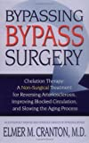 Bypassing Bypass Surgery: Chelation Therapy: A Non-surgical Treatment for Reversing Arteriosclerosis, Improving Blocked Circulation, and Slowing the Aging Process by Elmer M. Cranton (2001-08-01)