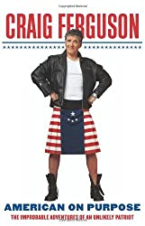 American on Purpose: The Improbable Adventures of an Unlikely Patriot by Craig Ferguson (2009-09-22)