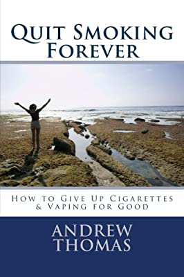 Quit Smoking Forever: How to Give Up Cigarettes & Vaping for Good by CreateSpace Independent Publishing Platform
