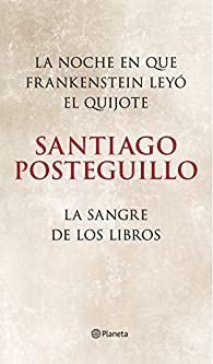 La noche en que Frankenstein leyó el Quijote + La sangre de los libros par Santiago Posteguillo