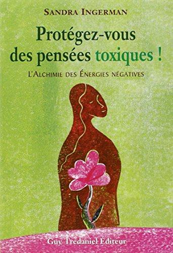 Protégez-vous des pensées toxiques ! : L'alchimie des énergies négatives par Sandra Ingerman