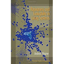 Robustness and Evolvability in Living Systems (Princeton Studies in Complexity)