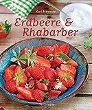 Erdbeere & Rhabarber: Die besten Rezepte für den Sommer. Kuchen, Torten, Desserts und Getränke