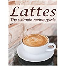 LATTES :The Ultimate Recipe Guide - Over 30 Delicious & Best Selling Recipes by Susan Hewsten (2013-11-25)