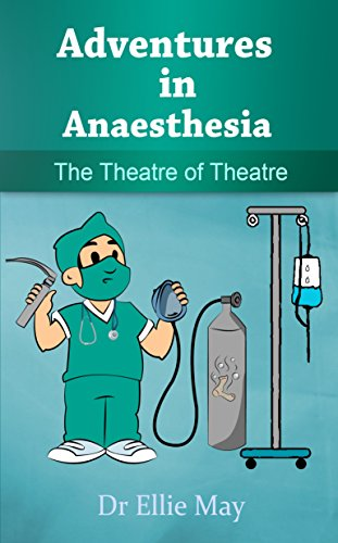 Adventures in Anaesthesia: The Theatre of Theatre (English Edition)