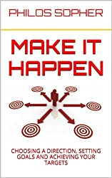 Make It Happen: How to Choose a Direction, Set Goals and Achieve Targets