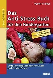 Das Anti-Stress-Buch für den Kindergarten: Entspannungspädagogik für Kinder und Erzieher/innen