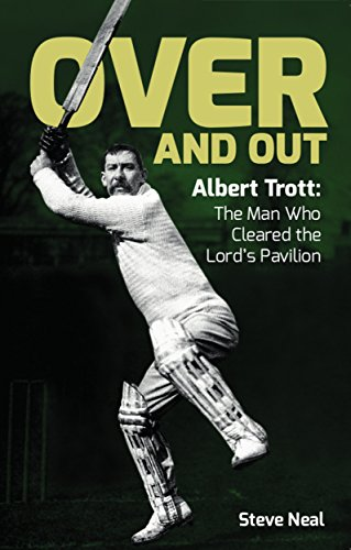 Over And Out: Albert Trott: The Man Who Cleared the Lord's Pavilion (English Edition) por Steve Neal