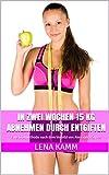In zwei Wochen 15 kg abnehmen durch Entgiften: Eine Diätmethode nach dem Vorbild von Alexandra Stross