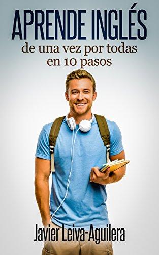 Aprende inglés de una vez por todas en 10 pasos por Javier Leiva-Aguilera