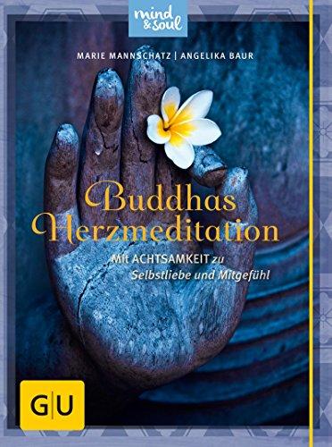 Buddhas Herzmeditation: Mit Achtsamkeit zu Selbstliebe und Mitgefühl (GU Mind & Soul Textratgeber)