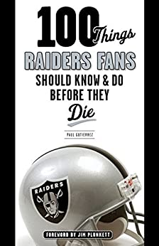 100 Things Raiders Fans Should Know & Do Before They Die par [Gutierrez, Paul]