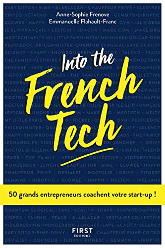 Into the French Tech - 50 grands entrepreneurs coachent votre start-up ! par Emmanuelle FLAHAULT-FRANC
