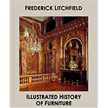 Illustrated History Of Furniture: From the Earliest to the Present Time by Frederick Litchfield (English Edition)