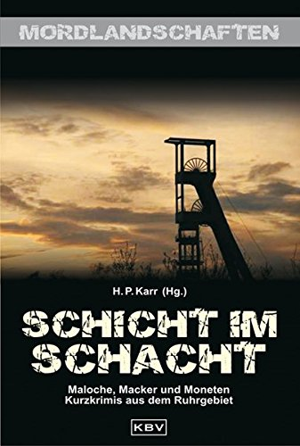 Schicht im Schacht: Maloche, Macker und Moneten Kurzkrimis aus dem Ruhrgebiet (Mordlandschaften)
